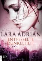 Entfesselte Dunkelheit ebook by Lara Adrian