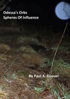Odessa's Orbs, Spheres Of Influence ebook by Paul Coover
