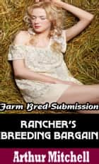 Rancher's Breeding Bargain: Farm Bred Submission ebook by Arthur Mitchell