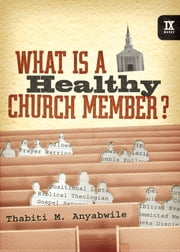 What Is a Healthy Church Member? ebook by Thabiti M. Anyabwile