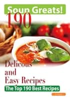 Soup Greats: 190 Delicious and Easy Soup Recipes - The Top 190 Best Recipes ebook by Jo Franks
