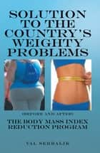 SOLUTION TO THE COUNTRY'S WEIGHTY PROBLEMS ebook by Val Serbalik