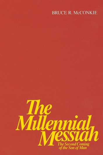 The Millennial Messiah The Second Coming of the Son of Man ebook by Bruce R. Mcconkie