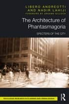 The Architecture of Phantasmagoria - Specters of the City eBook by Libero Andreotti, Nadir Lahiji
