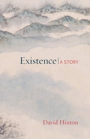Existence - A Story ebook by David Hinton
