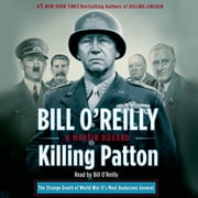 Killing Patton - The Strange Death of World War II's Most Audacious General audiobook by Bill O'Reilly, Martin Dugard