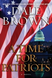 A Time for Patriots - A Novel ebook by Dale Brown