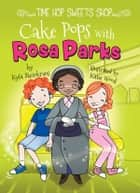 Cake Pops with Rosa Parks ebook by Kyla Steinkraus, Katie Wood
