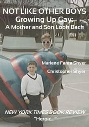 Not Like Other Boys, Growing Up Gay by Marlene Fanta Shyer and Christopher Shyer ebook by Marlene Fanta Shyer