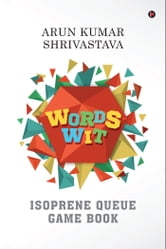 Words Wit - Isoprene Queue Game Book ebook by Arun Kumar Shrivastava
