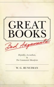 "Great Books, Bad Arguments: ""Republic, Leviathan"", and ""The Communist Manifesto"" ebook by Runciman, W. G."