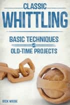 Classic Whittling ebook by Rick Wiebe
