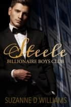 Steele - Billionaire Boys Club, #2 ebook by Suzanne D. Williams