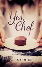 Yes, Chef ebook by Alex Cohen