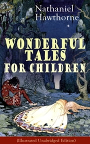 "Nathaniel Hawthorne's Wonderful Tales for Children (Illustrated Unabridged Edition): Captivating Stories of Epic Heroes and Heroines from the Renowned American Author of ""The Scarlet Letter"" and ""The House of Seven Gables"" ebook by Nathaniel  Hawthorne,Walter  Crane,Virginia  Frances  Sterrett"