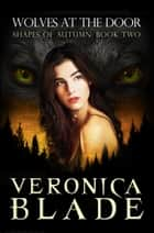 Wolves at the Door ebook by Veronica Blade
