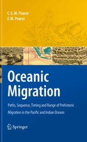 Oceanic Migration - Paths, Sequence, Timing and Range of Prehistoric Migration in the Pacific and Indian Oceans ebook by Charles E.M. Pearce,F. M. Pearce