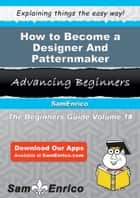 How to Become a Designer And Patternmaker - How to Become a Designer And Patternmaker eBook by Hildegard Boles