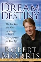 From Dream to Destiny eBook by Robert Morris