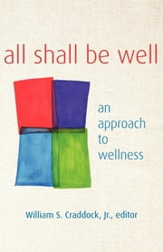 All Shall Be Well - An Approach to Wellness ebook by Katharine Jefferts Schori,William S. Craddock Jr.