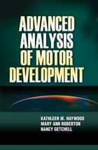 Advanced Analysis of Motor Development ebook by Haywood, Kathleen M.