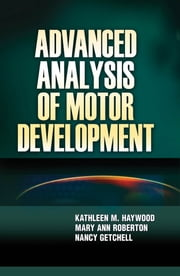 Advanced Analysis of Motor Development ebook by Kathleen Haywood,Mary Roberton,Nancy Getchell