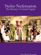 Nefer-Neferuaton. The Mystery of Ancient Egypt ebook by Ana-Stasi Fennell