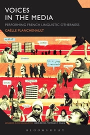 Voices in the Media - Performing French Linguistic Otherness ebook by Gaëlle Planchenault