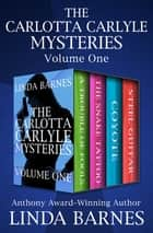 The Carlotta Carlyle Mysteries Volume One - A Trouble of Fools, The Snake Tattoo, Coyote, and Steel Guitar ebook by Linda Barnes