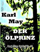 Der Ölprinz - Karl-May-Reihe Nr. 10 ebook by Karl May