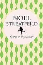 Grass in Piccadilly ebook by Noel Streatfeild