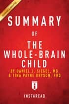 Summary of The Whole-Brain Child - by Daniel J. Siegel and Tina Payne Bryson | Includes Analysis ebook by Instaread Summaries