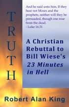 A Christian Rebuttal to Bill Wiese's 23 Minutes in Hell ebook by Robert Alan King