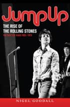 Jump Up - The Rise of the Rolling Stones ebook by Nigel Goodall