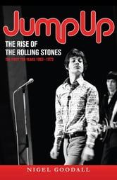 Jump Up - The Rise of the Rolling Stones - The First Ten Years: 1963-1973 ebook by Nigel Goodall