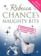 Naughty Bits - Too Hot To Print ebook by Rebecca Chance