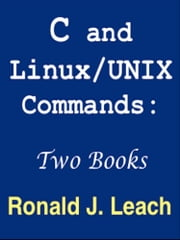 C and Linux/UNIX Commands: Two Books ebook by Ronald J. Leach