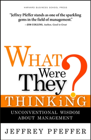 What Were They Thinking? - Unconventional Wisdom About Management ekitaplar by Jeffrey Pfeffer