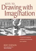 Keys to Drawing with Imagination ebook by Bert Dodson
