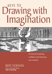 Keys to Drawing with Imagination - Strategies and excercises for gaining confidence and enhancing your creativity ebook by Bert Dodson