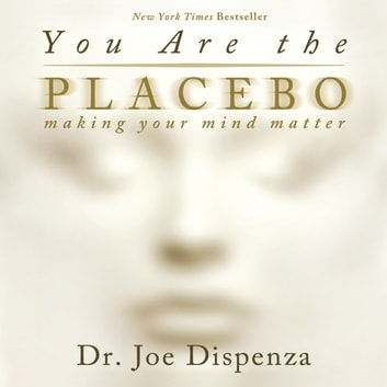 You Are The Placebo audiobook by Dr. Joe Dispenza