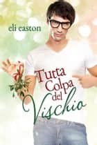 Tutta colpa del vischio ebook by Eli Easton
