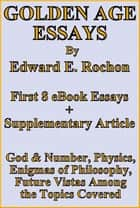 Golden Age Essays eBook by Edward E. Rochon