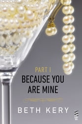 Because You Are Mine Part I - Because You Tempt Me ebook by Beth Kery