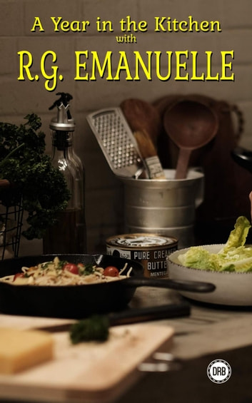 A Year in the Kitchen with R.G. Emanuelle ebook by R.G. Emanuelle
