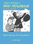 Albert Webster's Nosy Neigbour Prank Guide (Short Stories For Pranksters)