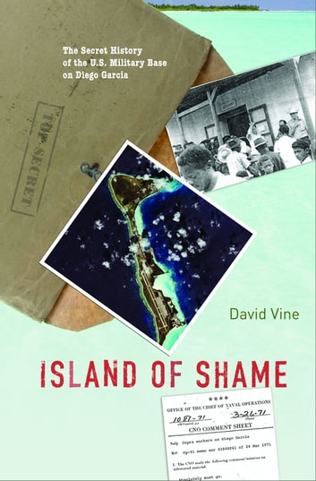 Island of Shame - The Secret History of the U.S. Military Base on Diego Garcia ebook by David Vine