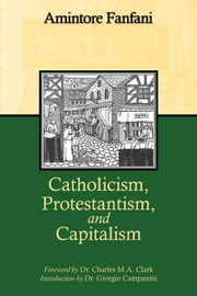 Catholicism, Protestantism, and Capitalism ebook by Fanfani, Amitore