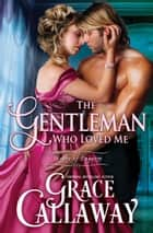 The Gentleman Who Loved Me (Heart of Enquiry #6) eBook by Grace Callaway