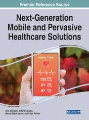 Next-Generation Mobile and Pervasive Healthcare Solutions ebook by Jose Machado, António Abelha, Manuel Filipe Santos,...